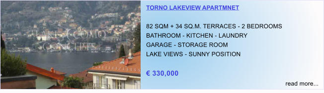 TORNO LAKEVIEW APARTMNET  82 SQM + 34 SQ.M. TERRACES - 2 BEDROOMS BATHROOM - KITCHEN - LAUNDRY GARAGE - STORAGE ROOM LAKE VIEWS - SUNNY POSITION  € 330,000 read more...