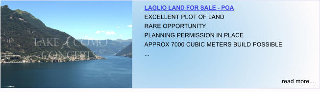 LAGLIO LAND FOR SALE - POA EXCELLENT PLOT OF LAND RARE OPPORTUNITY PLANNING PERMISSION IN PLACE APPROX 7000 CUBIC METERS BUILD POSSIBLE ...   read more...