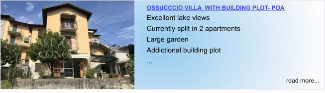 OSSUCCCIO VILLA  WITH BUILDING PLOT- POA Excellent lake views Currently split in 2 apartments Large garden  Addictional building plot ...  read more...