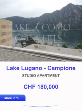 Lake Lugano - Campione STUDIO APARTMENT CHF 180,000 More info... More info...